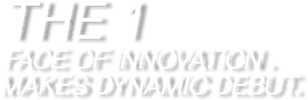 BREAKING ALL CONVENTIONS.FACE OF INNOVATION MAKES DYNAMIC DEBUT.